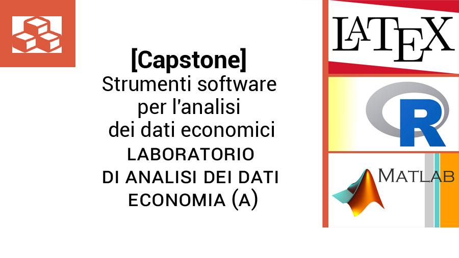 [Capstone] Software per l'analisi dei dati economici: Matlab, R, LaTeX - Laboratorio di Analisi dei dati_Economia (A)